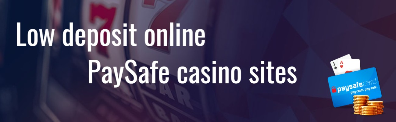 PaySafe low minimum deposit casinos
